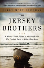 The Jersey Brothers: A Missing Naval Officer in the Pacific and His Family's Quest to Bring Him Home By Sally Mott Freeman
