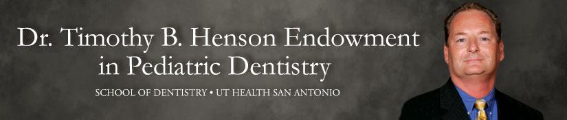 Dr. Timothy B. Henson Endowment in Pediatric Dentistry