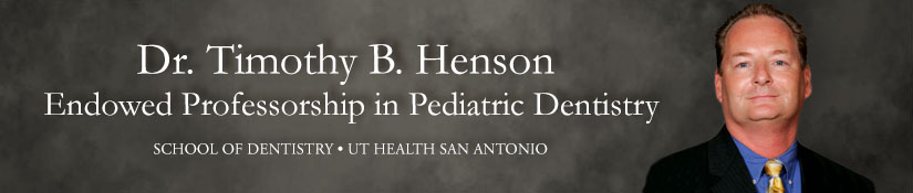 Dr. Timothy B. Henson  Endowed Professorship in Pediatric Dentistry
