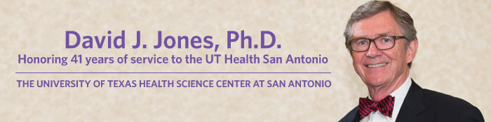 David J. Jones, Ph.D., honoring 41 years of service to the UT Health San Antonio
