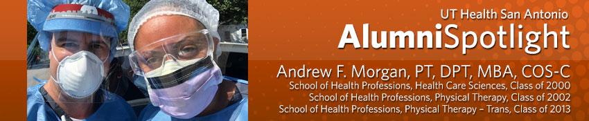 Andrew F. Morgan, PT, DPT, MBA, COS-C School of Health Professions, Health Care Sciences, Class of 2000 School of Health Professions, Physical Therapy, Class of 2002 School of Health Professions, Physical Therapy – Trans, Class of 2013